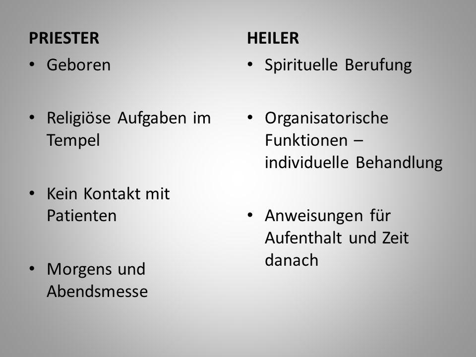 PRIESTER Geboren Religiöse Aufgaben im Tempel Kein Kontakt mit Patienten Morgens und Abendsmesse HEILER Spirituelle Berufung Organisatorische Funktion