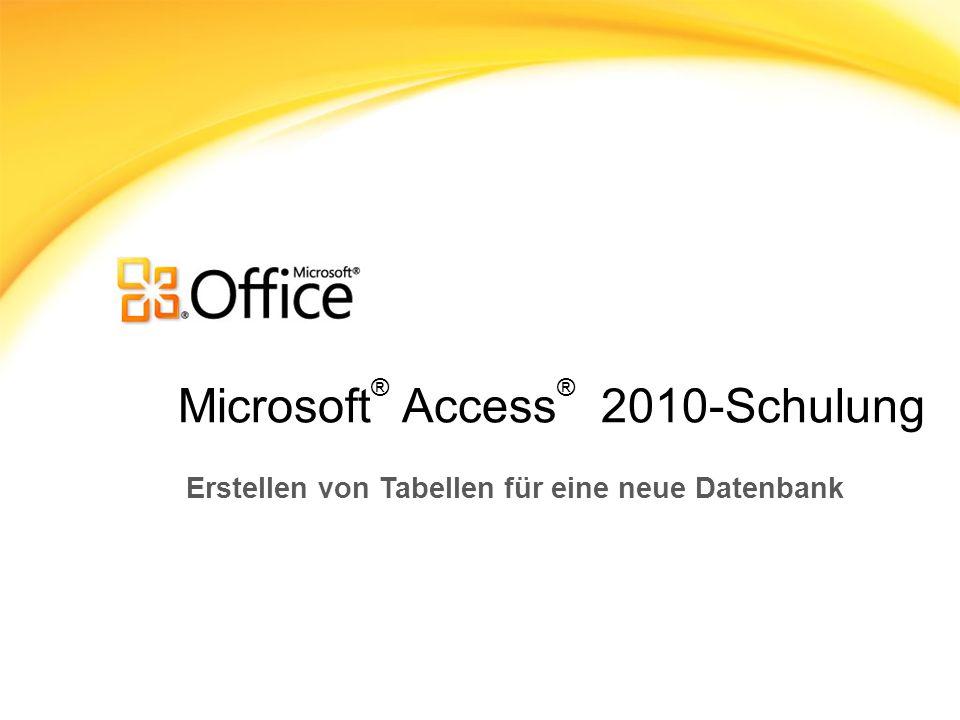 Microsoft ® Access ® 2010-Schulung Erstellen von Tabellen für eine neue Datenbank