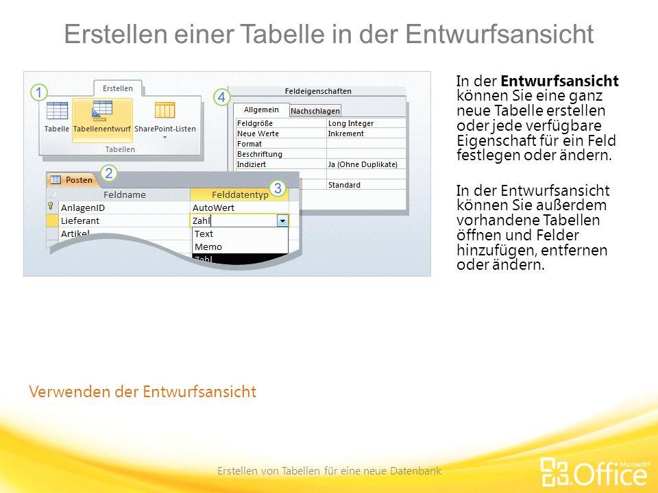 Erstellen einer Tabelle in der Entwurfsansicht Erstellen von Tabellen für eine neue Datenbank Verwenden der Entwurfsansicht In der Entwurfsansicht kön