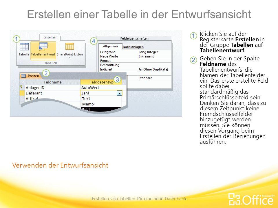 Erstellen einer Tabelle in der Entwurfsansicht Erstellen von Tabellen für eine neue Datenbank Verwenden der Entwurfsansicht Klicken Sie auf der Regist
