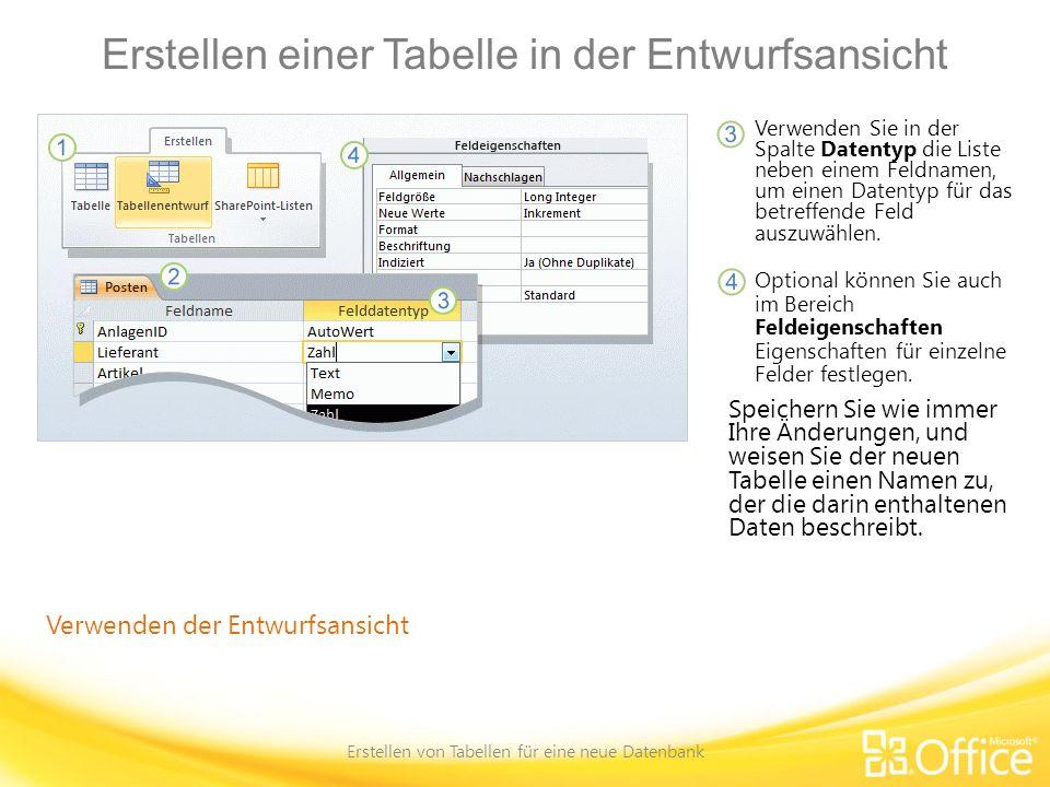 Erstellen einer Tabelle in der Entwurfsansicht Erstellen von Tabellen für eine neue Datenbank Verwenden der Entwurfsansicht Verwenden Sie in der Spalt