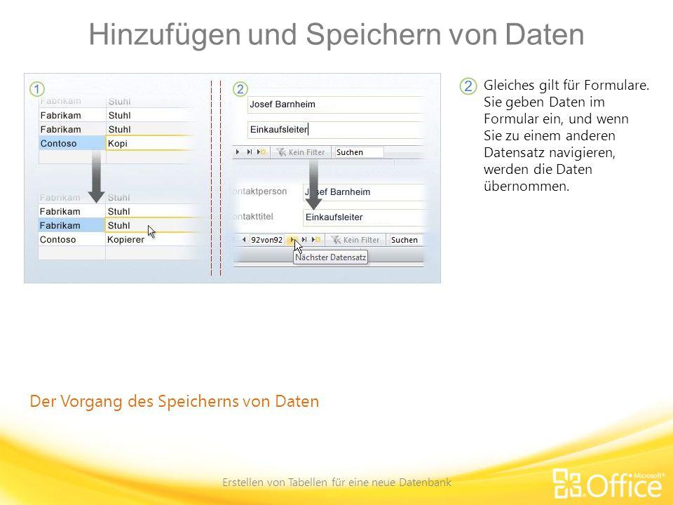 Hinzufügen und Speichern von Daten Erstellen von Tabellen für eine neue Datenbank Der Vorgang des Speicherns von Daten Gleiches gilt für Formulare. Si