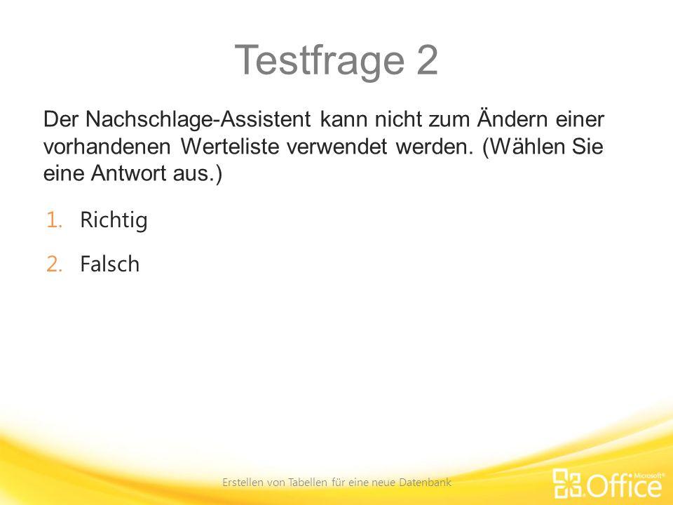 Testfrage 2 Der Nachschlage-Assistent kann nicht zum Ändern einer vorhandenen Werteliste verwendet werden. (Wählen Sie eine Antwort aus.) Erstellen vo