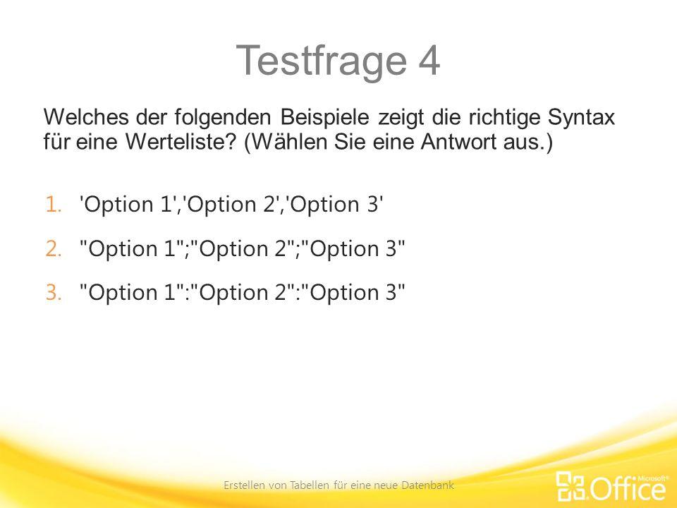 Testfrage 4 Welches der folgenden Beispiele zeigt die richtige Syntax für eine Werteliste? (Wählen Sie eine Antwort aus.) Erstellen von Tabellen für e