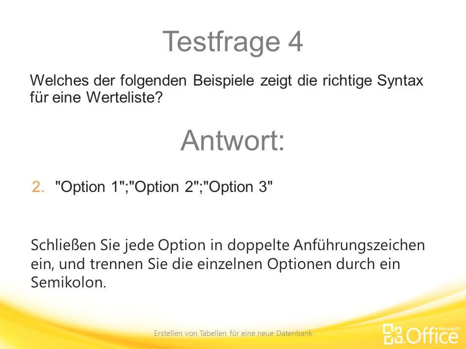 Testfrage 4 Erstellen von Tabellen für eine neue Datenbank Schließen Sie jede Option in doppelte Anführungszeichen ein, und trennen Sie die einzelnen
