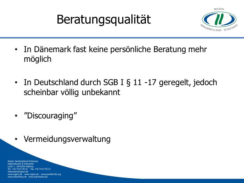 Beratungsqualität In Dänemark fast keine persönliche Beratung mehr möglich In Deutschland durch SGB I § 11 -17 geregelt, jedoch scheinbar völlig unbek