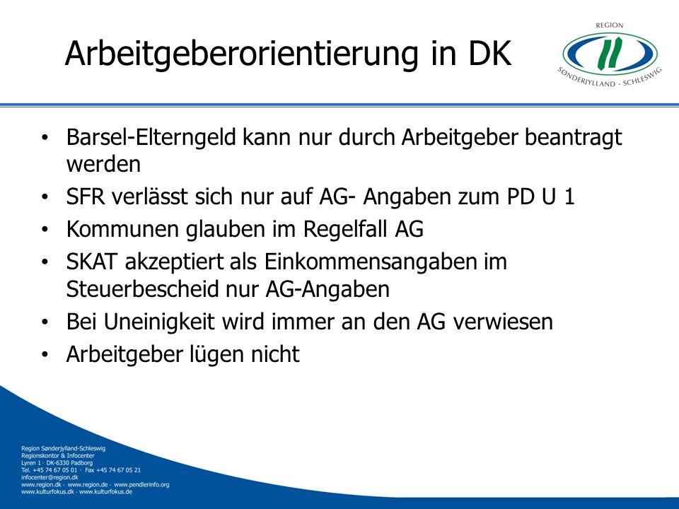 Arbeitgeberorientierung in DK Barsel-Elterngeld kann nur durch Arbeitgeber beantragt werden SFR verlässt sich nur auf AG- Angaben zum PD U 1 Kommunen
