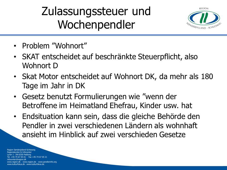 Zulassungssteuer und Wochenpendler Problem Wohnort SKAT entscheidet auf beschränkte Steuerpflicht, also Wohnort D Skat Motor entscheidet auf Wohnort D