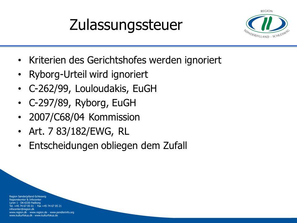 Zulassungssteuer Kriterien des Gerichtshofes werden ignoriert Ryborg-Urteil wird ignoriert C-262/99, Louloudakis, EuGH C-297/89, Ryborg, EuGH 2007/C68