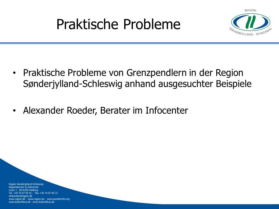 Praktische Probleme Praktische Probleme von Grenzpendlern in der Region Sønderjylland-Schleswig anhand ausgesuchter Beispiele Alexander Roeder, Berate