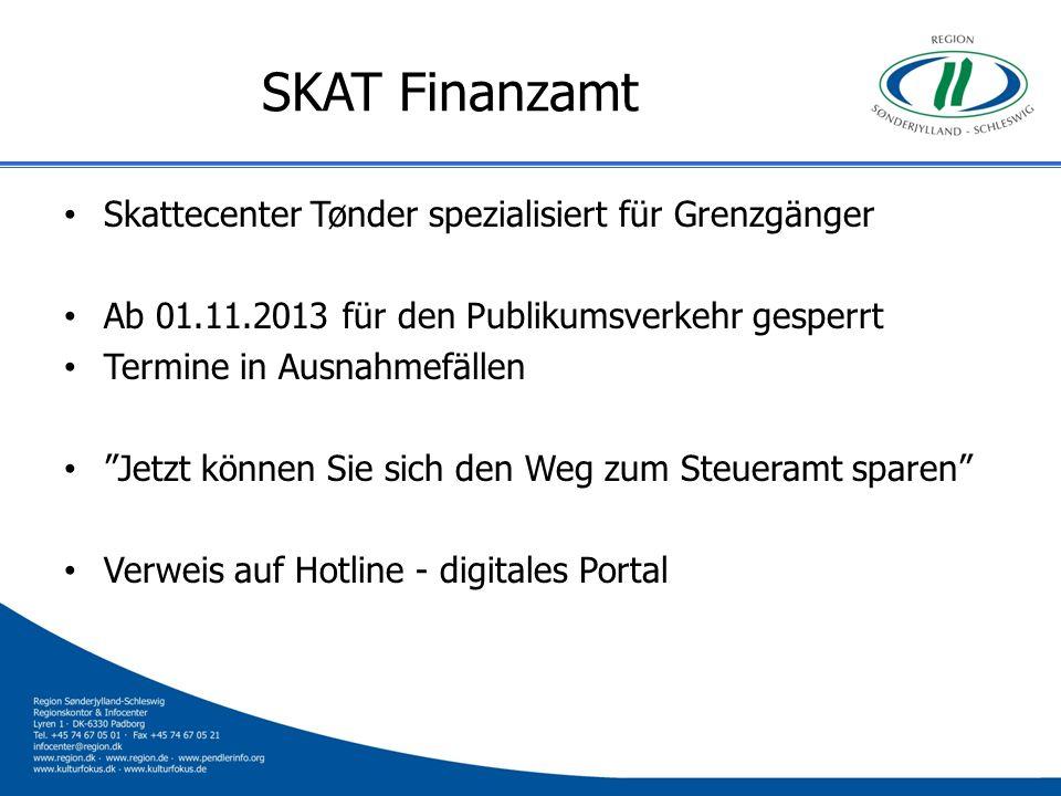 SKAT Finanzamt Skattecenter Tønder spezialisiert für Grenzgänger Ab 01.11.2013 für den Publikumsverkehr gesperrt Termine in Ausnahmefällen Jetzt könne