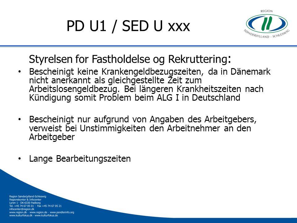 PD U1 / SED U xxx Styrelsen for Fastholdelse og Rekruttering : Bescheinigt keine Krankengeldbezugszeiten, da in Dänemark nicht anerkannt als gleichges