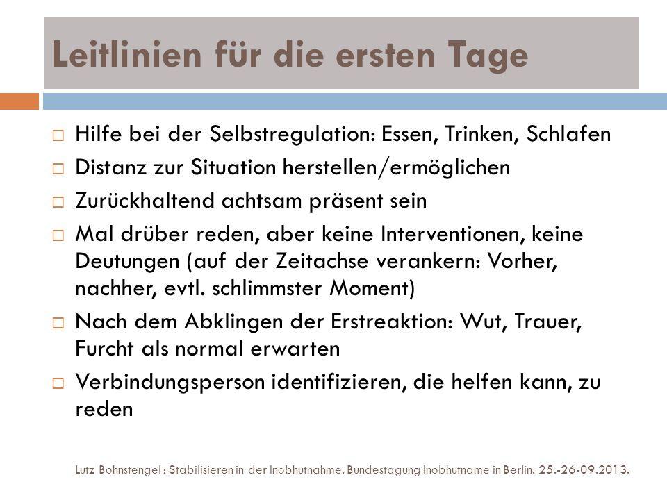 Leitlinien für die ersten Tage Lutz Bohnstengel : Stabilisieren in der Inobhutnahme. Bundestagung Inobhutname in Berlin. 25.-26-09.2013. Hilfe bei der