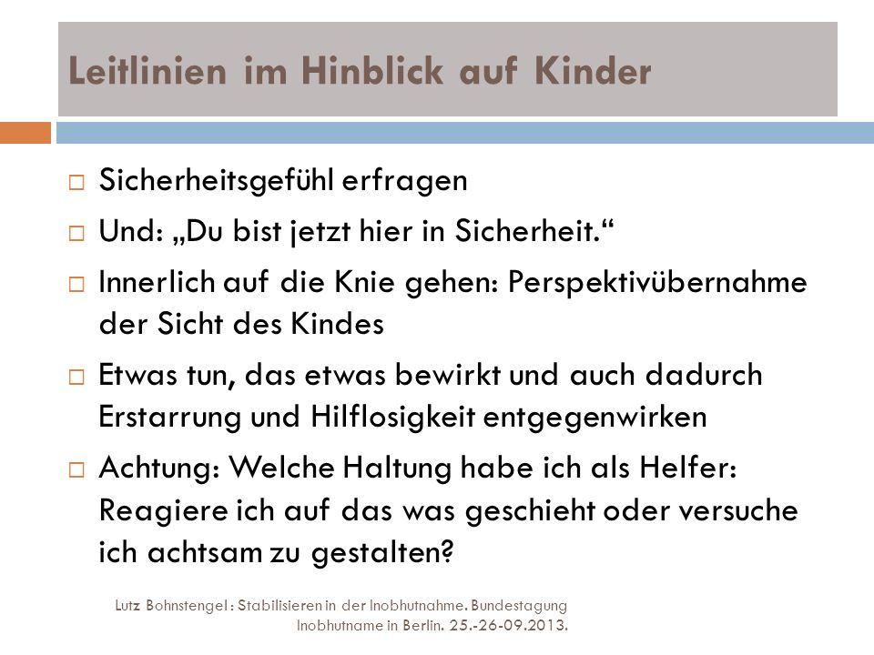 Leitlinien im Hinblick auf Kinder Lutz Bohnstengel : Stabilisieren in der Inobhutnahme. Bundestagung Inobhutname in Berlin. 25.-26-09.2013. Sicherheit