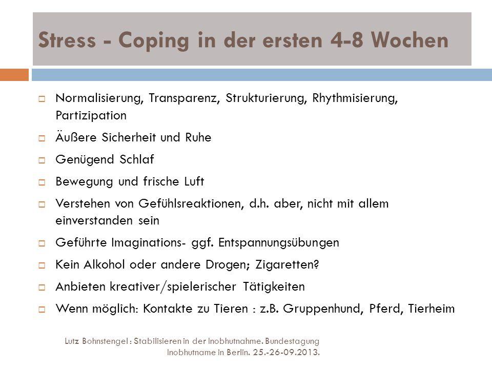 Stress - Coping in der ersten 4-8 Wochen Lutz Bohnstengel : Stabilisieren in der Inobhutnahme. Bundestagung Inobhutname in Berlin. 25.-26-09.2013. Nor