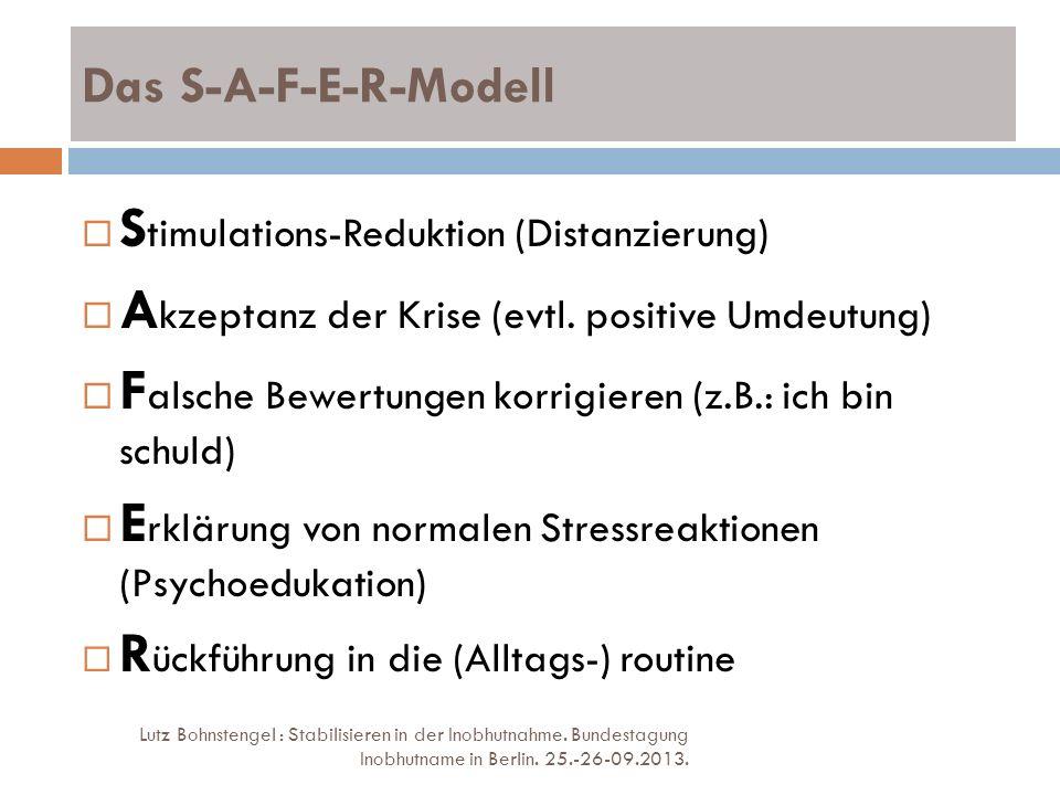 Das S-A-F-E-R-Modell Lutz Bohnstengel : Stabilisieren in der Inobhutnahme. Bundestagung Inobhutname in Berlin. 25.-26-09.2013. S timulations-Reduktion