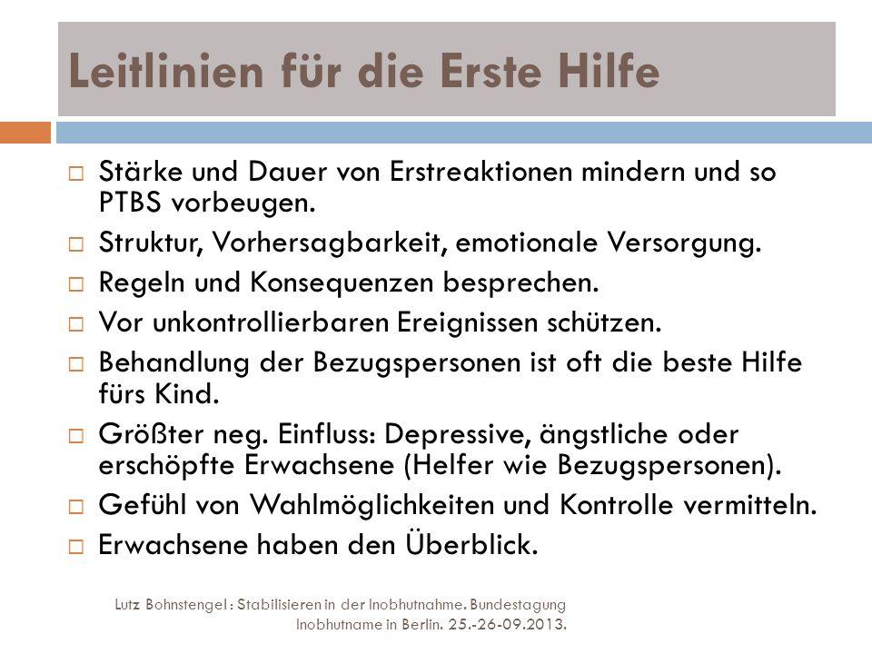 Leitlinien für die Erste Hilfe Lutz Bohnstengel : Stabilisieren in der Inobhutnahme. Bundestagung Inobhutname in Berlin. 25.-26-09.2013. Stärke und Da