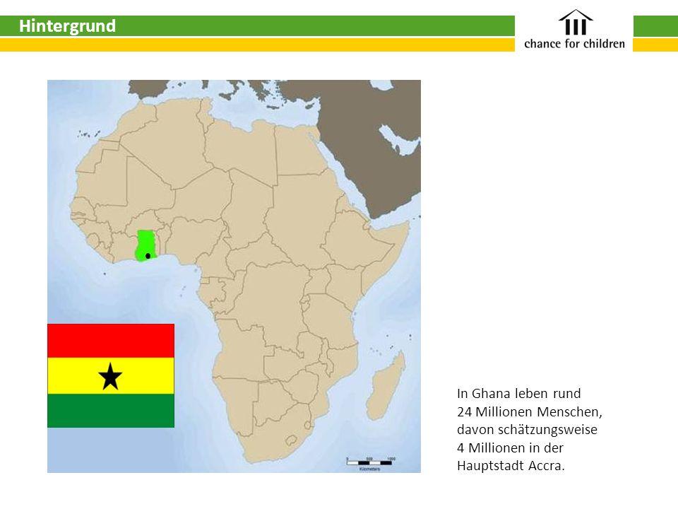 In Ghana leben rund 24 Millionen Menschen, davon schätzungsweise 4 Millionen in der Hauptstadt Accra. Hintergrund