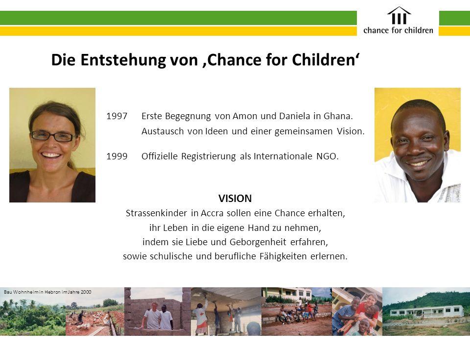 Die Entstehung von Chance for Children VISION Strassenkinder in Accra sollen eine Chance erhalten, ihr Leben in die eigene Hand zu nehmen, indem sie L