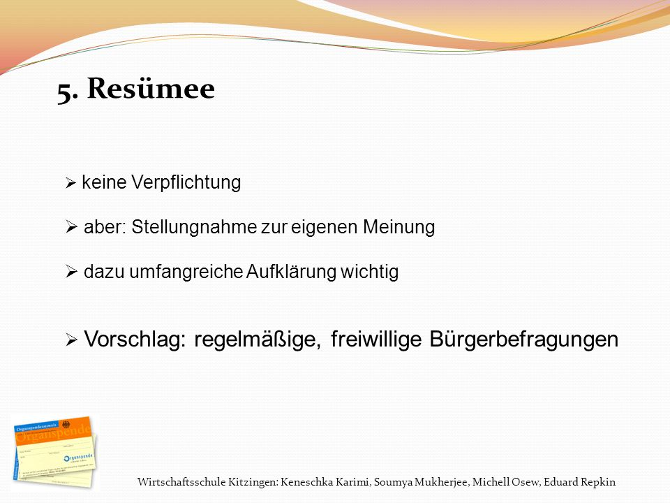 Wirtschaftsschule Kitzingen: Keneschka Karimi, Soumya Mukherjee, Michell Osew, Eduard Repkin 5. Resümee keine Verpflichtung aber: Stellungnahme zur ei