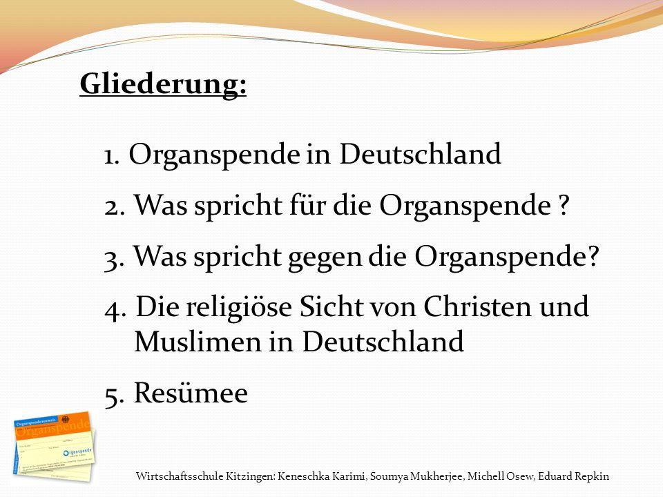Wirtschaftsschule Kitzingen: Keneschka Karimi, Soumya Mukherjee, Michell Osew, Eduard Repkin Gliederung: 1. Organspende in Deutschland 2. Was spricht