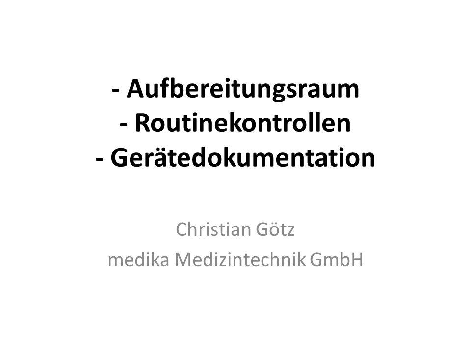 - Aufbereitungsraum - Routinekontrollen - Gerätedokumentation Christian Götz medika Medizintechnik GmbH