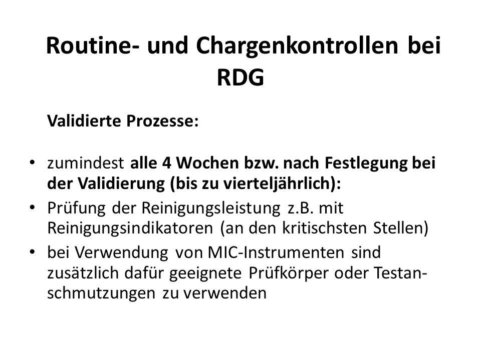 Routine- und Chargenkontrollen bei RDG Validierte Prozesse: zumindest alle 4 Wochen bzw. nach Festlegung bei der Validierung (bis zu vierteljährlich):