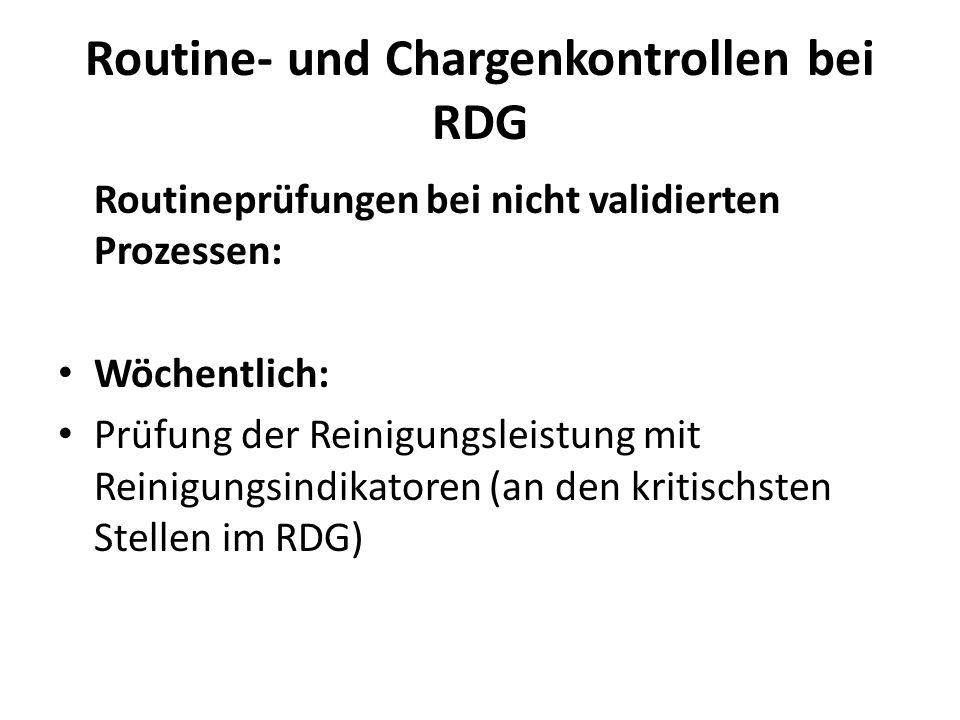 Routine- und Chargenkontrollen bei RDG Routineprüfungen bei nicht validierten Prozessen: Wöchentlich: Prüfung der Reinigungsleistung mit Reinigungsind
