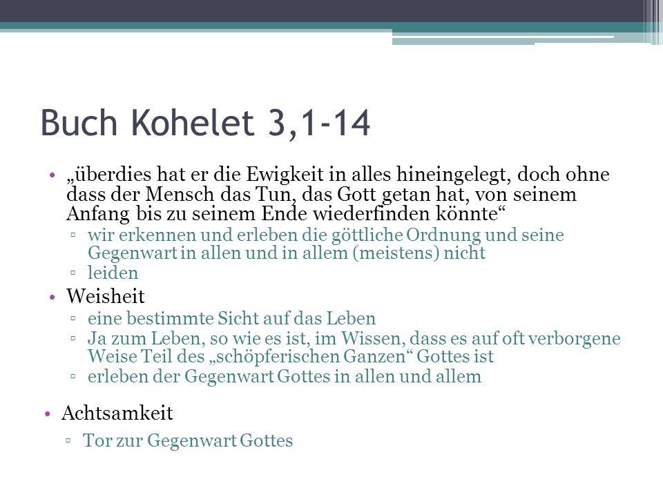 Buch Kohelet 3,1-14 überdies hat er die Ewigkeit in alles hineingelegt, doch ohne dass der Mensch das Tun, das Gott getan hat, von seinem Anfang bis z