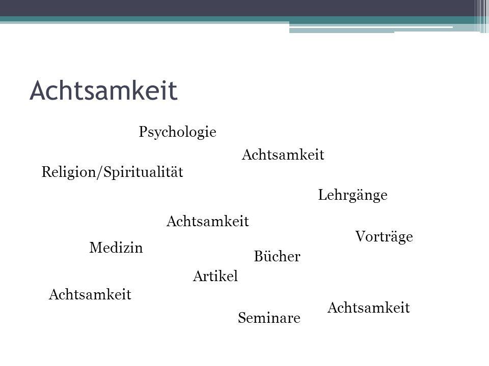 Achtsamkeit Religion/Spiritualität Psychologie Medizin Bücher Artikel Lehrgänge Seminare Vorträge Achtsamkeit