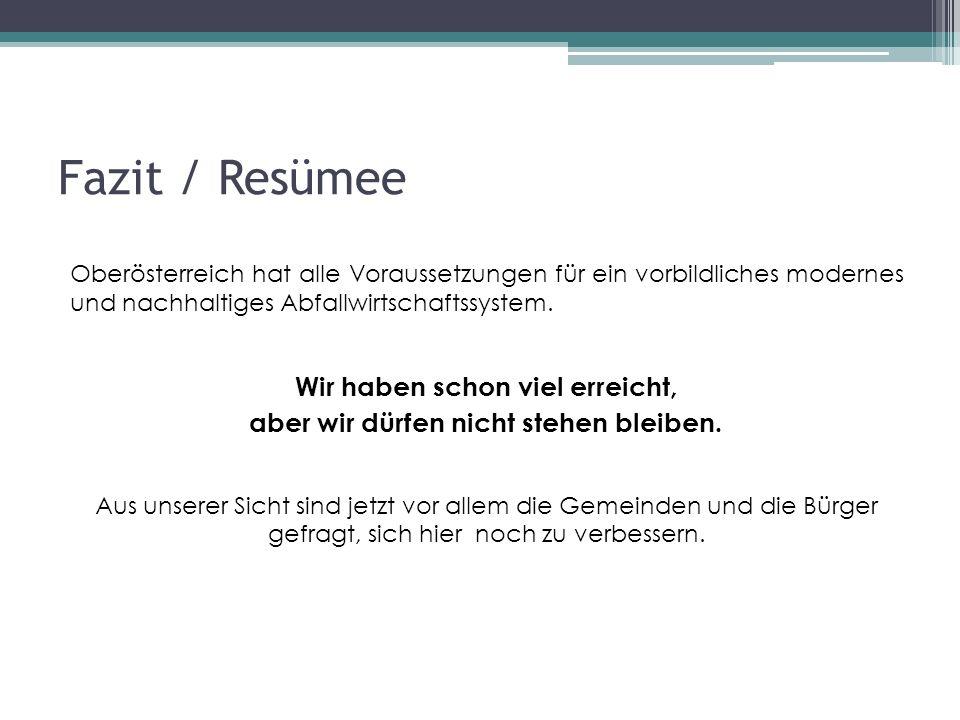 Fazit / Resümee Oberösterreich hat alle Voraussetzungen für ein vorbildliches modernes und nachhaltiges Abfallwirtschaftssystem.