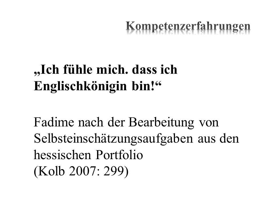Ich fühle mich. dass ich Englischkönigin bin! Fadime nach der Bearbeitung von Selbsteinschätzungsaufgaben aus den hessischen Portfolio (Kolb 2007: 299