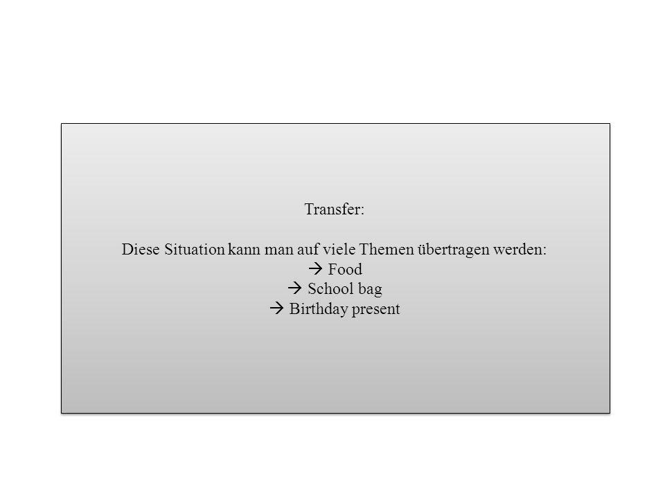Transfer: Diese Situation kann man auf viele Themen übertragen werden: Food School bag Birthday present Transfer: Diese Situation kann man auf viele T