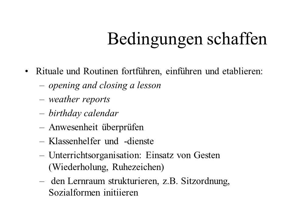 Bedingungen schaffen Rituale und Routinen fortführen, einführen und etablieren: –opening and closing a lesson –weather reports –birthday calendar –Anw