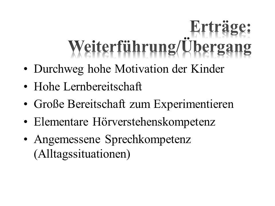 Durchweg hohe Motivation der Kinder Hohe Lernbereitschaft Große Bereitschaft zum Experimentieren Elementare Hörverstehenskompetenz Angemessene Sprechk