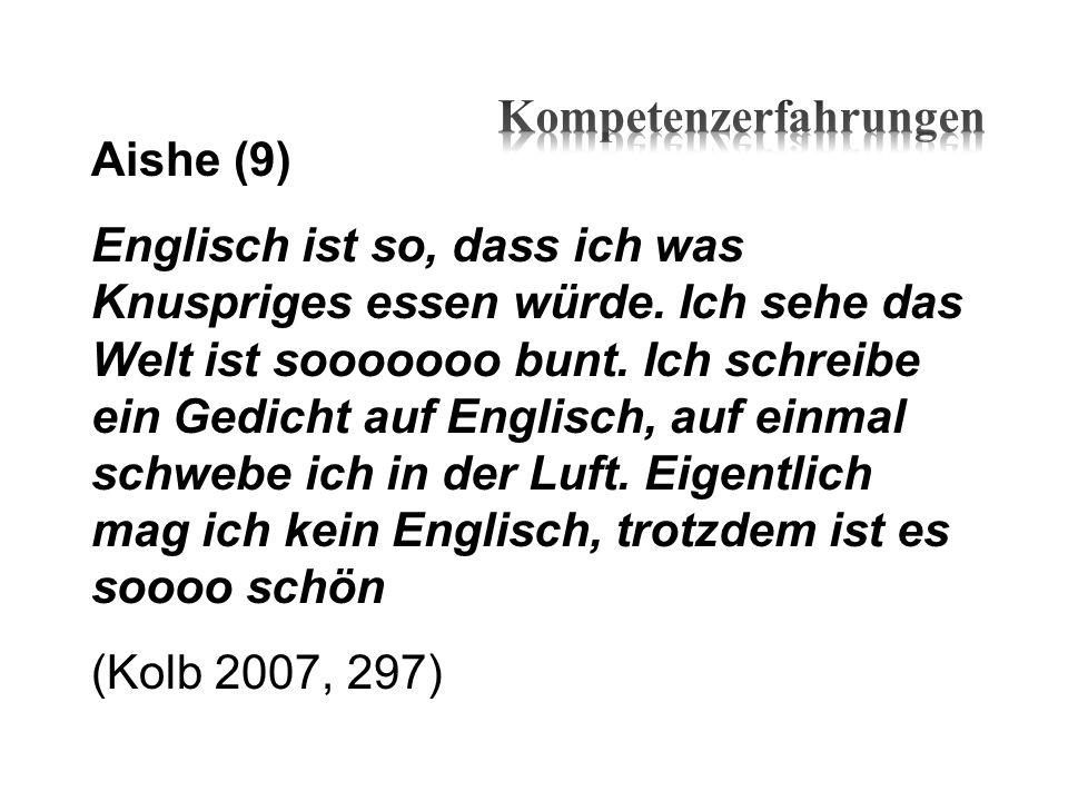 Aishe (9) Englisch ist so, dass ich was Knuspriges essen würde. Ich sehe das Welt ist sooooooo bunt. Ich schreibe ein Gedicht auf Englisch, auf einmal