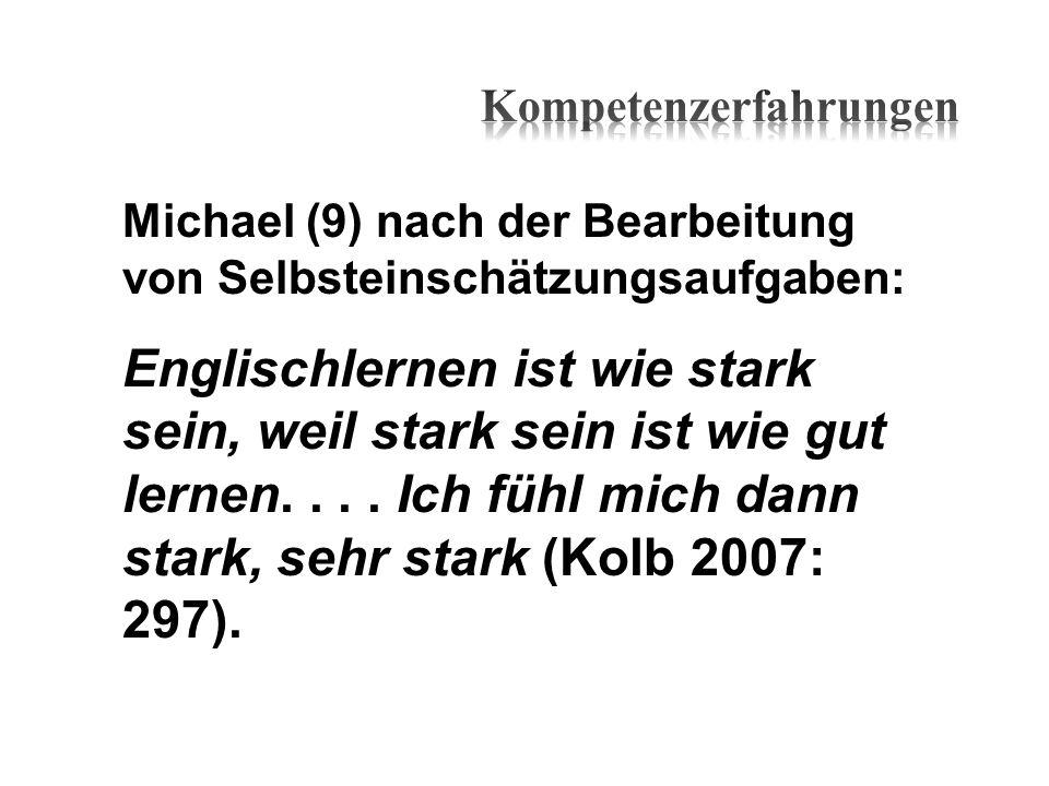 Michael (9) nach der Bearbeitung von Selbsteinschätzungsaufgaben: Englischlernen ist wie stark sein, weil stark sein ist wie gut lernen.... Ich fühl m