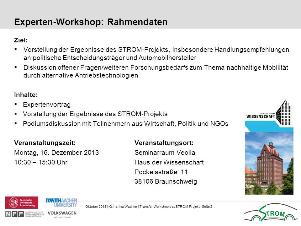 Oktober 2013 | Katharina Wachter | Transfer-Workshop des STROM-Projekt | Seite 2 Experten-Workshop: Rahmendaten Ziel: Vorstellung der Ergebnisse des S