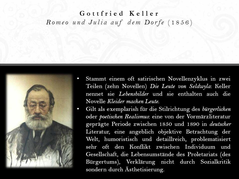 Gottfried Keller Romeo und Julia auf dem Dorfe (1856) Stammt einem oft satirischen Novellenzyklus in zwei Teilen (zehn Novellen) Die Leute von Seldwyl