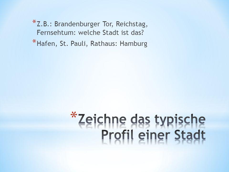 * Z.B.: Brandenburger Tor, Reichstag, Fernsehtum: welche Stadt ist das? * Hafen, St. Pauli, Rathaus: Hamburg
