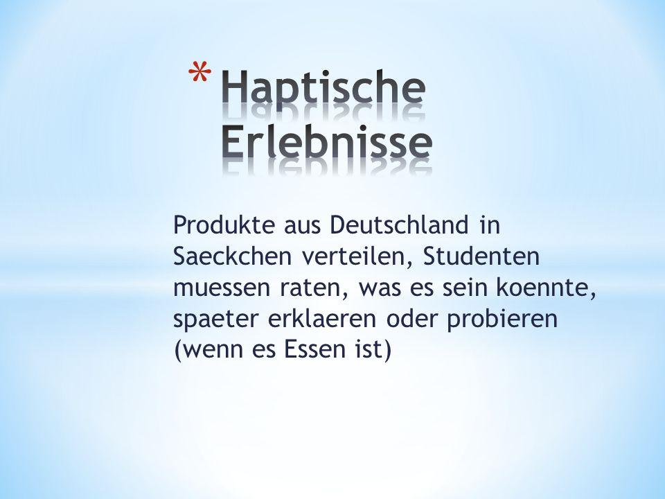 Produkte aus Deutschland in Saeckchen verteilen, Studenten muessen raten, was es sein koennte, spaeter erklaeren oder probieren (wenn es Essen ist)