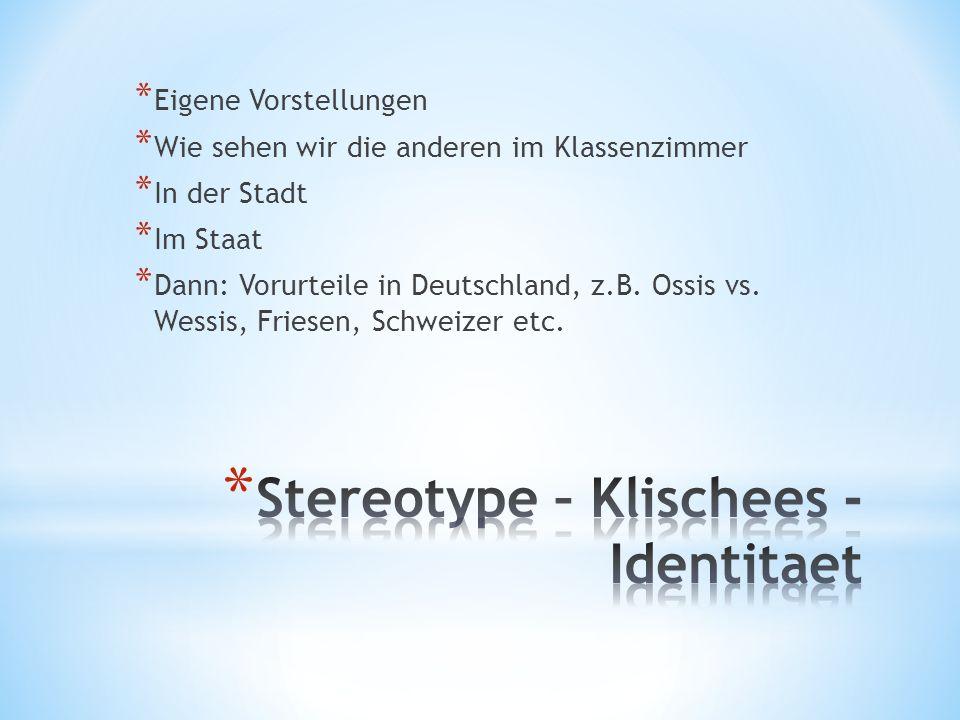 * Eigene Vorstellungen * Wie sehen wir die anderen im Klassenzimmer * In der Stadt * Im Staat * Dann: Vorurteile in Deutschland, z.B. Ossis vs. Wessis