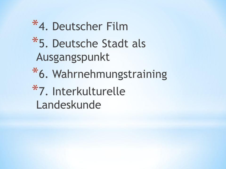 * 4. Deutscher Film * 5. Deutsche Stadt als Ausgangspunkt * 6. Wahrnehmungstraining * 7. Interkulturelle Landeskunde