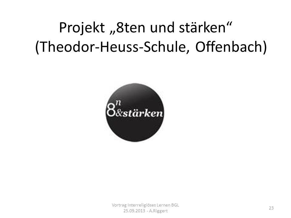 Projekt 8ten und stärken (Theodor-Heuss-Schule, Offenbach) Vortrag Interreligiöses Lernen BGL 25.09.2013 - A.Riggert 23