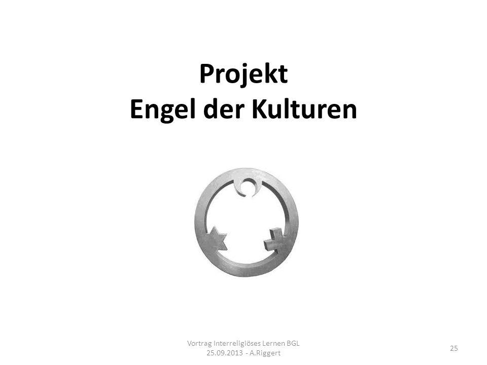 Projekt Engel der Kulturen Vortrag Interreligiöses Lernen BGL 25.09.2013 - A.Riggert 25