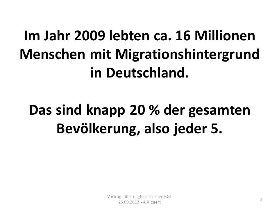 Im Jahr 2009 lebten ca.16 Millionen Menschen mit Migrationshintergrund in Deutschland.