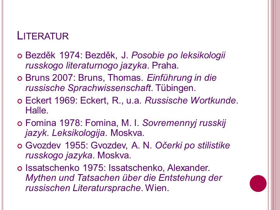 L ITERATUR Bezděk 1974: Bezděk, J. Posobie po leksikologii russkogo literaturnogo jazyka. Praha. Bruns 2007: Bruns, Thomas. Einführung in die russisch
