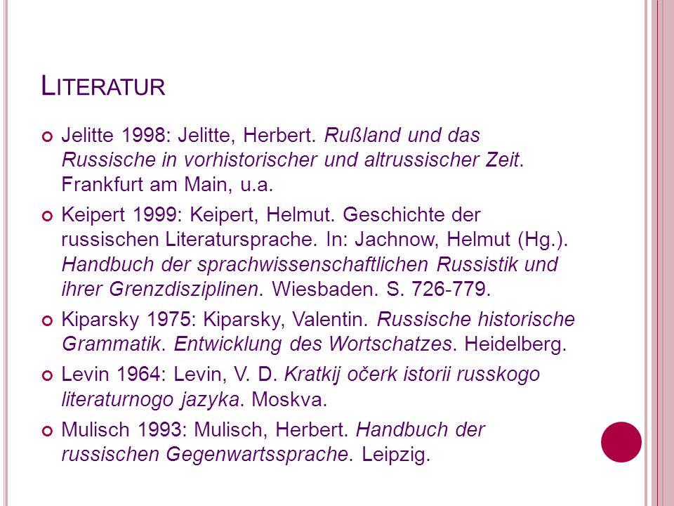 L ITERATUR Jelitte 1998: Jelitte, Herbert. Rußland und das Russische in vorhistorischer und altrussischer Zeit. Frankfurt am Main, u.a. Keipert 1999: