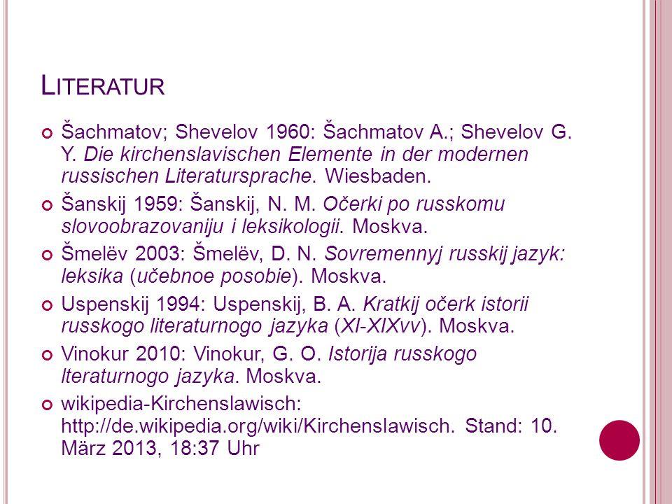 L ITERATUR Šachmatov; Shevelov 1960: Šachmatov A.; Shevelov G. Y. Die kirchenslavischen Elemente in der modernen russischen Literatursprache. Wiesbade