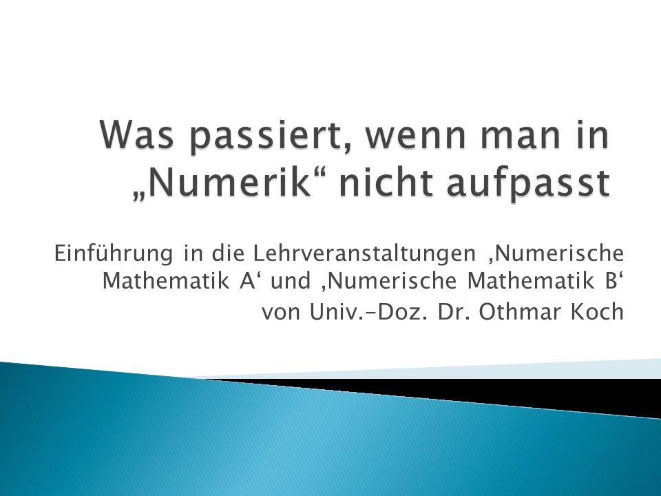 Einführung in die Lehrveranstaltungen Numerische Mathematik A und Numerische Mathematik B von Univ.-Doz.